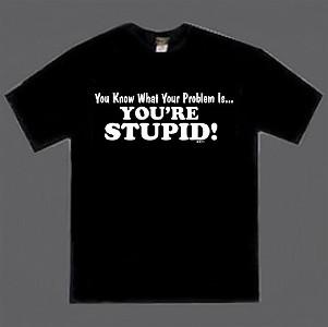 you-are-stupid-tee-shirt